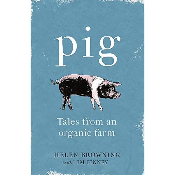 PIG Tales from an Organic Farm Hardback 2018