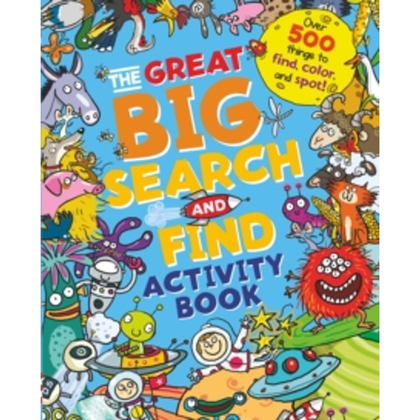 The Great Big Search and Find Activity Book : Over 500 Things to Find, Colour and Spot!
