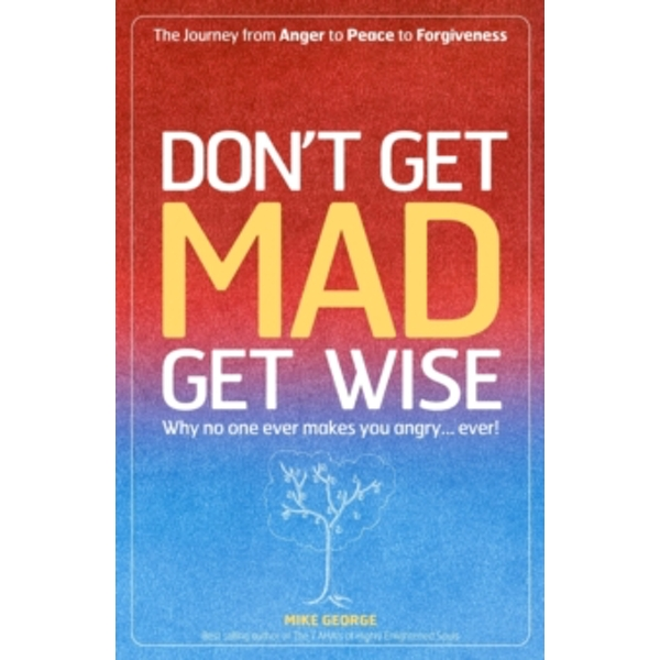 Don't Get Mad Get Wise: Why No One Ever Makes You Angry! by Mike George (Paperback, 2006)