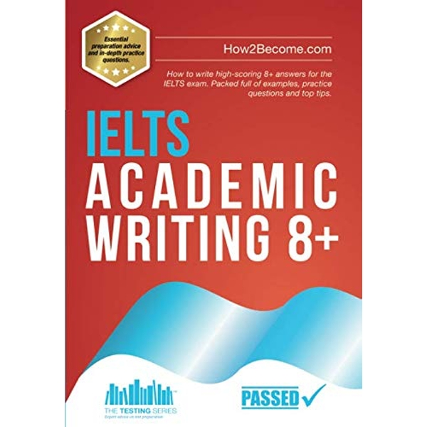 IELTS Academic Writing 8+ How to write high-scoring 8+ answers for the IELTS exam. Packed full of examples, practice questions and top tips. Paperback / softback 2018