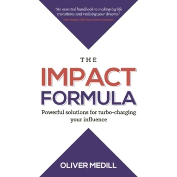 The Impact Formula : Powerful solutions for turbo-charging your influence