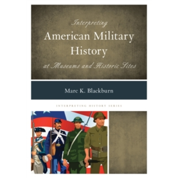 Interpreting American Military History at Museums and Historic Sites by Marc K. Blackburn (Paperback, 2016)