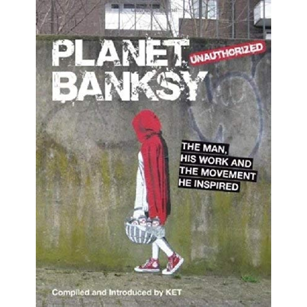 Planet Banksy: The man, his work and the movement he inspired by Alan Ket (Hardback, 2014)