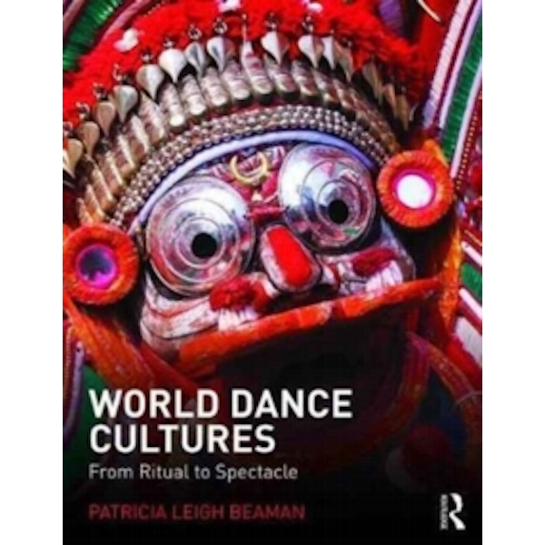 World Dance Cultures : From Ritual to Spectacle