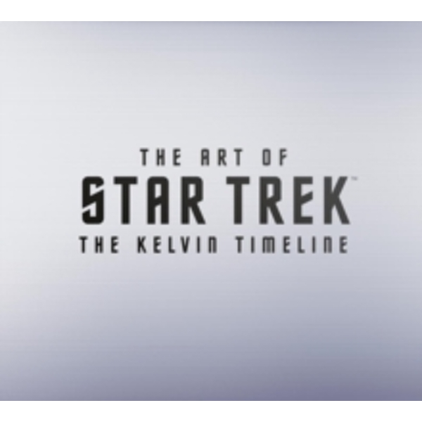 The Art of Star Trek : The Kelvin Timeline