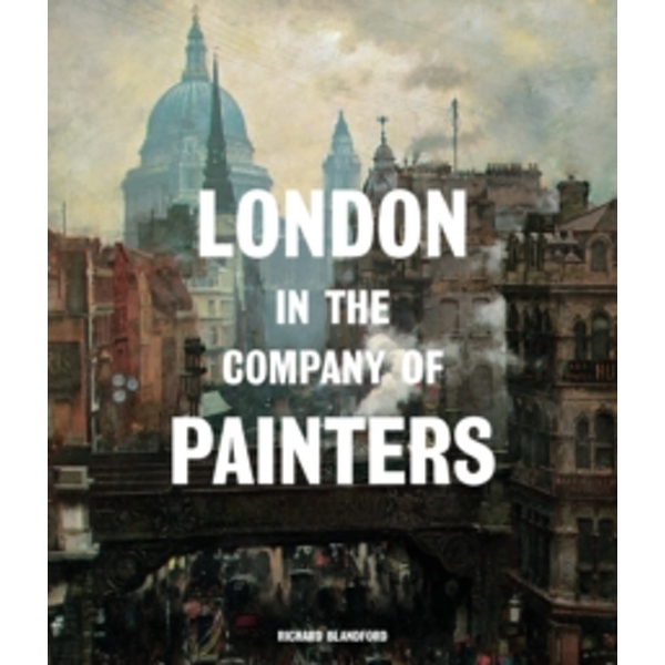 London in the Company of Painters by Richard Blandford (Hardback, 2017)