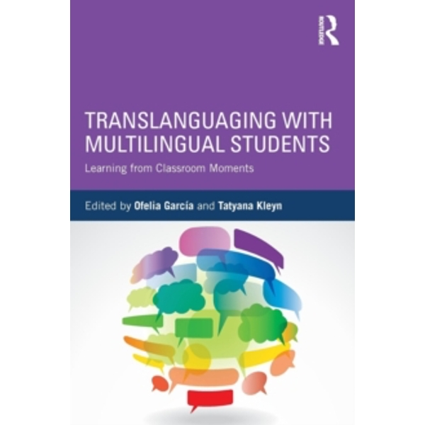 Translanguaging with Multilingual Students : Learning from Classroom Moments