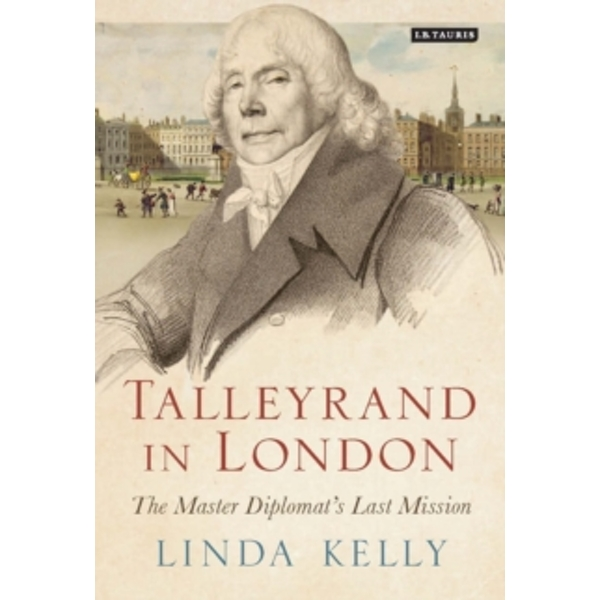 Talleyrand in London : The Master Diplomat's Last Mission