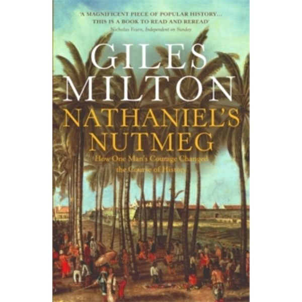 Nathaniel's Nutmeg: How One Man's Courage Changed the Course of History by Giles Milton (Paperback, 1999)