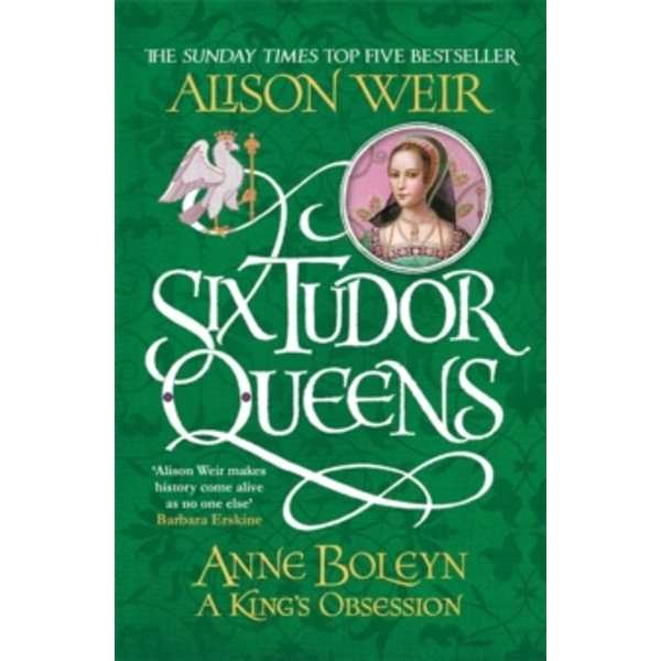 Six Tudor Queens: Anne Boleyn, A King's Obsession : Six Tudor Queens 2