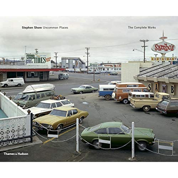 Stephen Shore - Uncommon Places: Uncommon Places: The Complete Works by Stephen Shore (Hardback, 2014)