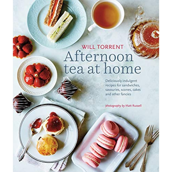 Afternoon Tea at Home: Deliciously Indulgent Recipes for Sandwiches, Savouries, Scones, Cakes and Other Fancies by Will Torrent (Hardback, 2016)