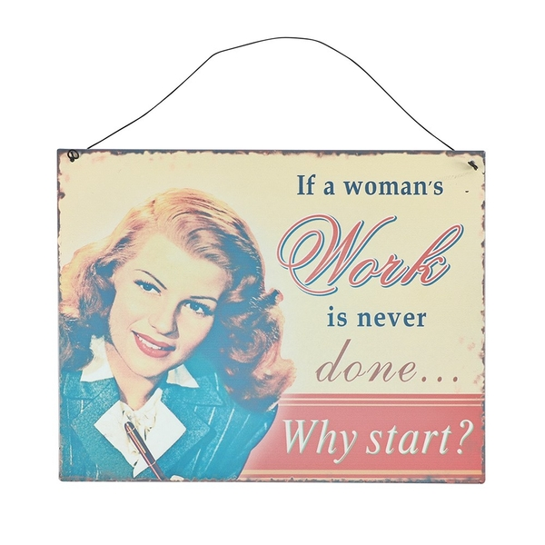 If A Woman's Work Metal Sign
