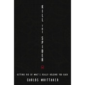 Kill the Spider: Getting Rid of What's Really Holding You Back by Carlos Enrique Whittaker (Paperback, 2015)