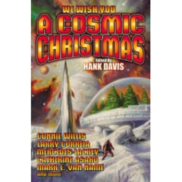A Cosmic Christmas by George O. Smith, Mercedes Lackey, Mark L. Van Name, Connie Willis, Catherine Asaro, Larry Correia (Paperback, 2012)