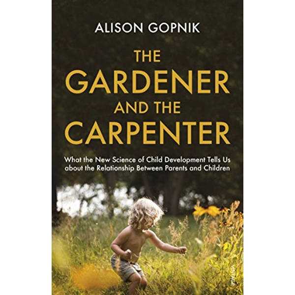 The Gardener and the Carpenter: What the New Science of Child Development Tells Us About the Relationship Between Parents and Children by Alison Gopnik (Paperback, 2017)