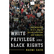 White Privilege and Black Rights : The Injustice of U.S. Police Racial Profiling and Homicide