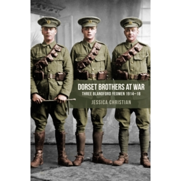 Dorset Brothers at War : Three Blandford Yeomen 1914-18