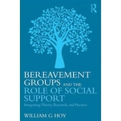 Bereavement Groups and the Role of Social Support: Integrating Theory, Research, and Practice by William G. Hoy (Paperback, 2016)