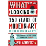 What are You Looking At? : 150 Years of Modern Art in the Blink of an Eye