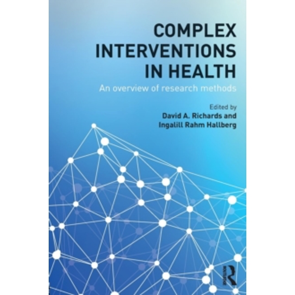 Complex Interventions in Health: An Overview of Research Methods by Taylor & Francis Ltd (Paperback, 2015)