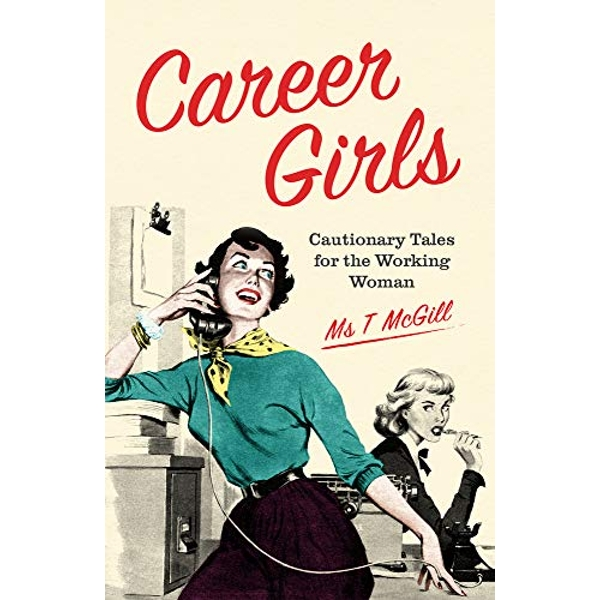 Career Girls Cautionary Tales for the Working Woman Hardback 2018