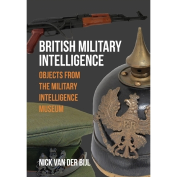 British Military Intelligence : Objects from the Military Intelligence Museum