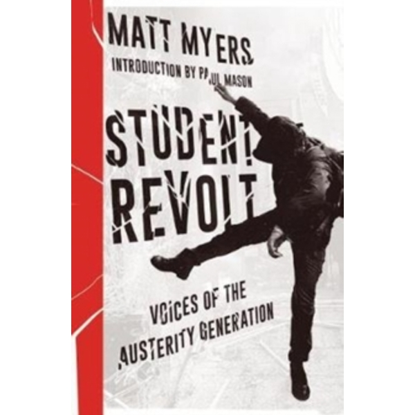Student Revolt : Voices of the Austerity Generation