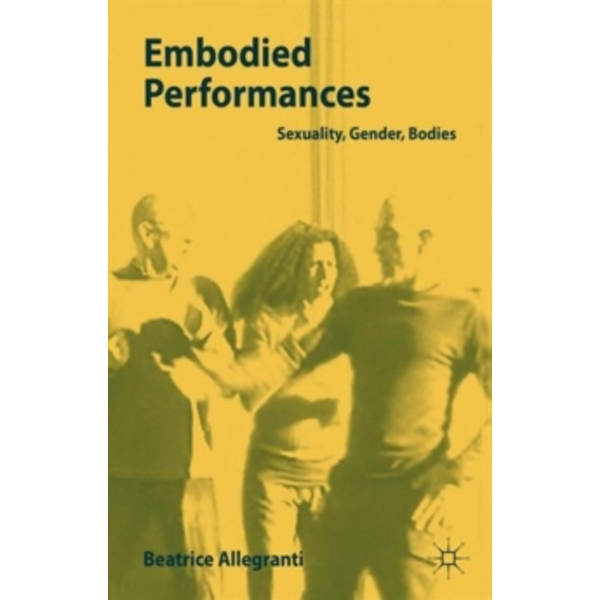 Embodied Performances : Sexuality, Gender, Bodies