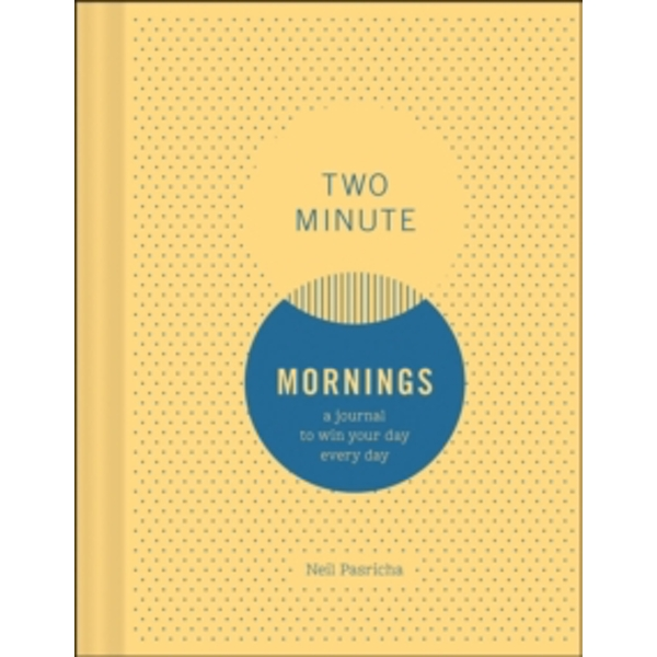 Two Minute Mornings : A Journal to Win Your Day Every Day