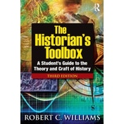 The Historian's Toolbox: A Student's Guide to the Theory and Craft of History by Robert C. Williams (Paperback, 2012)