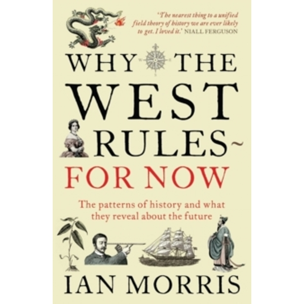 Why The West Rules - For Now: The Patterns of History and what they reveal about the Future by Ian Morris (Paperback, 2011)