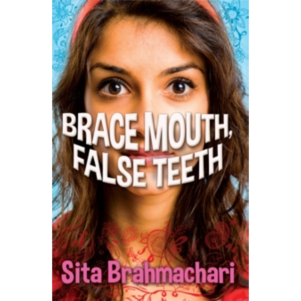 Brace Mouth, False Teeth by Sita Brahmachari (Paperback, 2014)