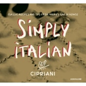 Simply Italian by Cipriani : Classic Recipes from Harry's Bar in Venice