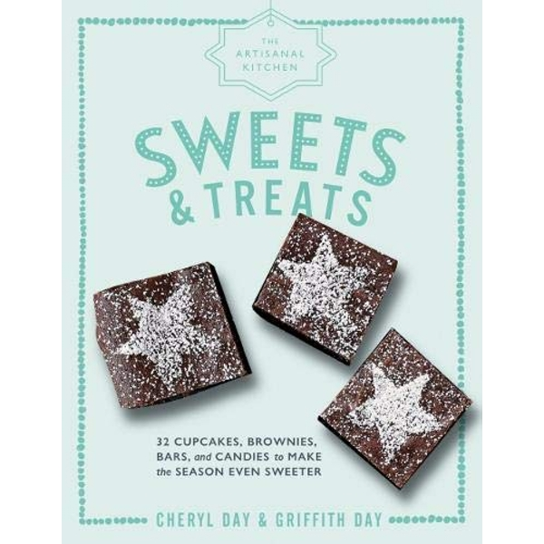 The Artisanal Kitchen: Sweets and Treats 33 Cupcakes, Brownies, Bars, and Candies to Make the Season Even Sweeter Hardback 2018