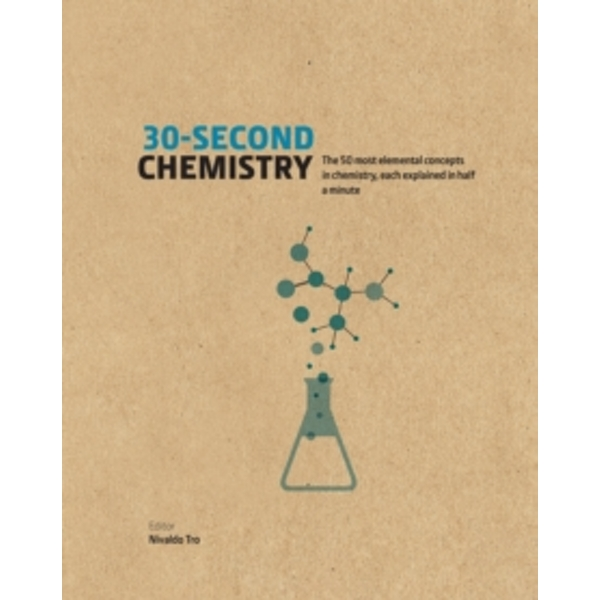 30-Second Chemistry : The 50 most elemental concepts in chemistry, each explained in half a minute.