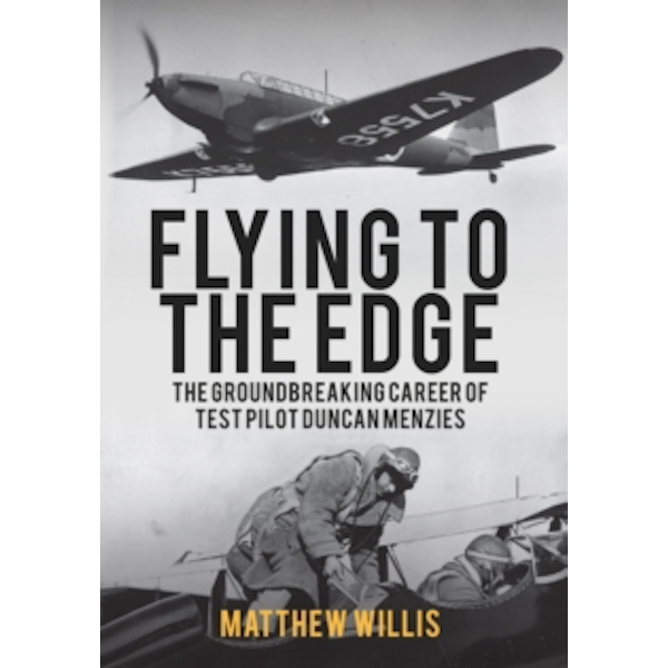 Flying to the Edge : The Groundbreaking Career of Test Pilot Duncan Menzies