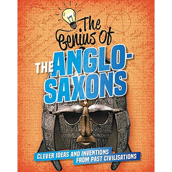 The Genius of: The Anglo-Saxons Clever Ideas and Inventions from Past Civilisations Hardback 2019