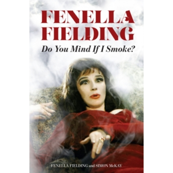 Do You Mind If I Smoke? : The Memoirs of Fenella Fielding