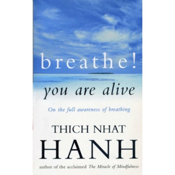 Breathe! You Are Alive : Sutra on the Full Awareness of Breathing