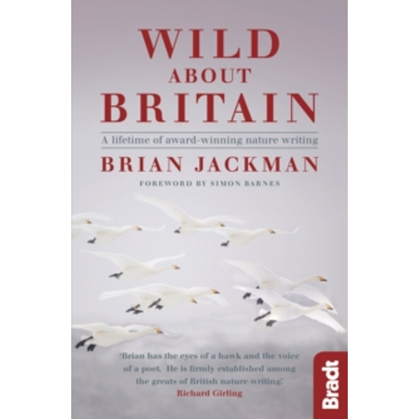 Wild About Britain : A Lifetime of Award-Winning Nature Writing