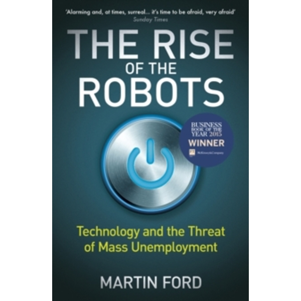 The Rise of the Robots: Technology and the Threat of Mass Unemployment by Martin Ford (Paperback, 2016)