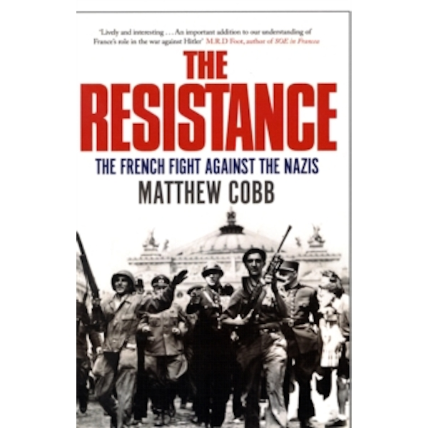 The Resistance: The French Fight Against the Nazis by Matthew Cobb (Paperback, 2010)