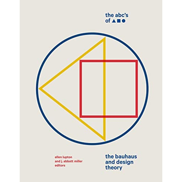 The ABC's of Triangle, Square, Circle The Bauhaus and Design Theory Hardback 2019