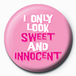 I Only Look Sweet & Innocent Badge - Image 2