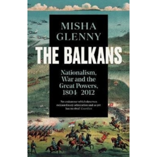 The Balkans, 1804-2012 : Nationalism, War and the Great Powers