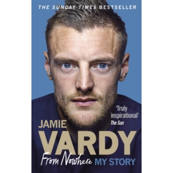 Jamie Vardy: From Nowhere, My Story by Jamie Vardy (Paperback, 2017)