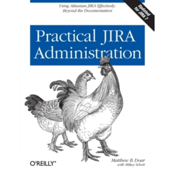 Practical JIRA Administration: Using JIRA Effectively: Beyond the Documentation by Matthew B. Doar (Paperback, 2011)