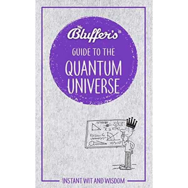 Bluffer's Guide to the Quantum Universe Instant Wit & Wisdom Paperback / softback 2018