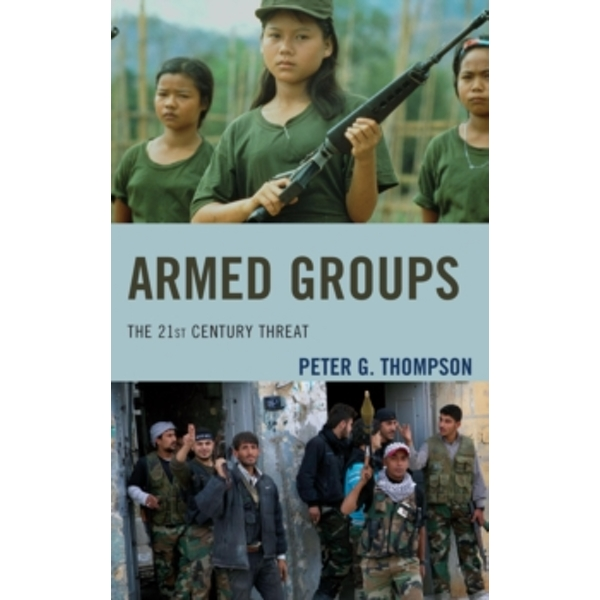 Armed Groups: The 21st Century Threat by Peter Thompson (Paperback, 2014)